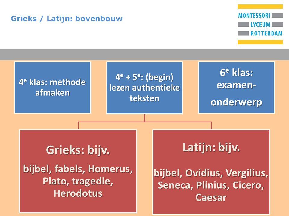 T Grieks / Latijn: bovenbouw 4 e klas: methode afmaken 4 e + 5 e : (begin) lezen authentieke teksten Grieks: bijv.