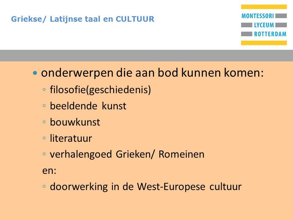 T Griekse/ Latijnse taal en CULTUUR onderwerpen die aan bod kunnen komen: ◦ filosofie(geschiedenis) ◦ beeldende kunst ◦ bouwkunst ◦ literatuur ◦ verhalengoed Grieken/ Romeinen en: ◦ doorwerking in de West-Europese cultuur