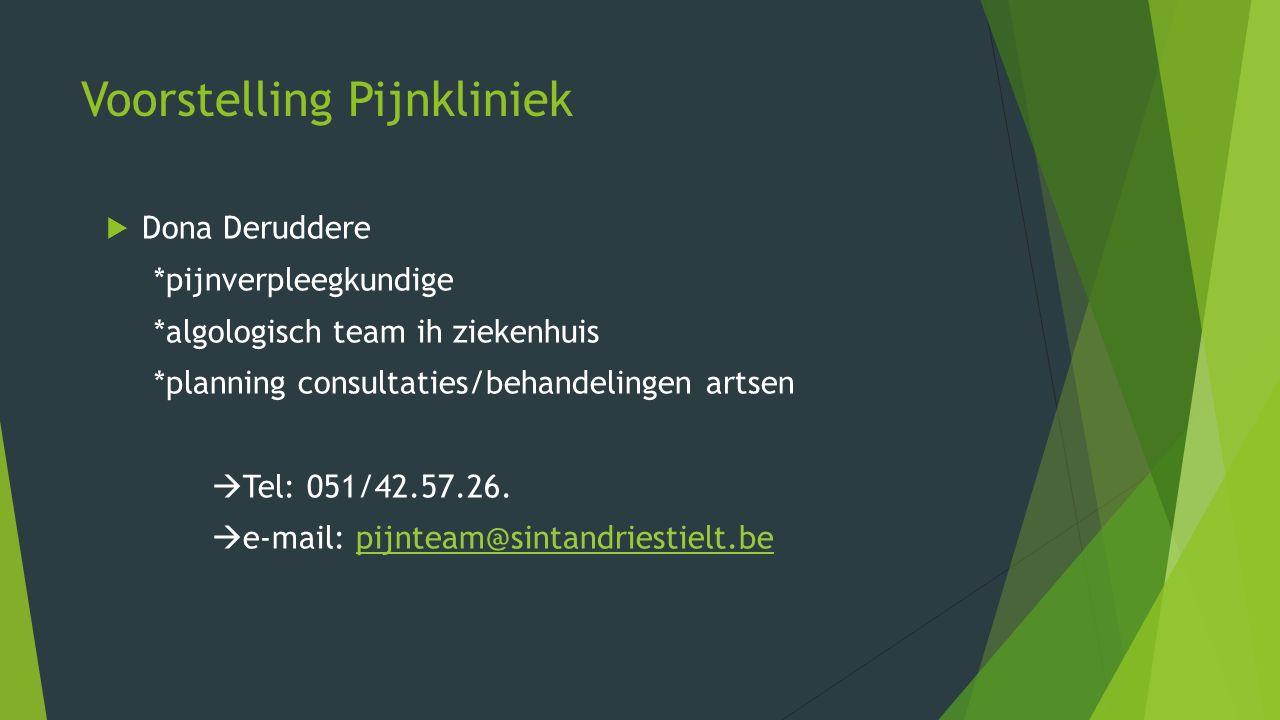 Voorstelling Pijnkliniek  Dona Deruddere *pijnverpleegkundige *algologisch team ih ziekenhuis *planning consultaties/behandelingen artsen  Tel: 051/