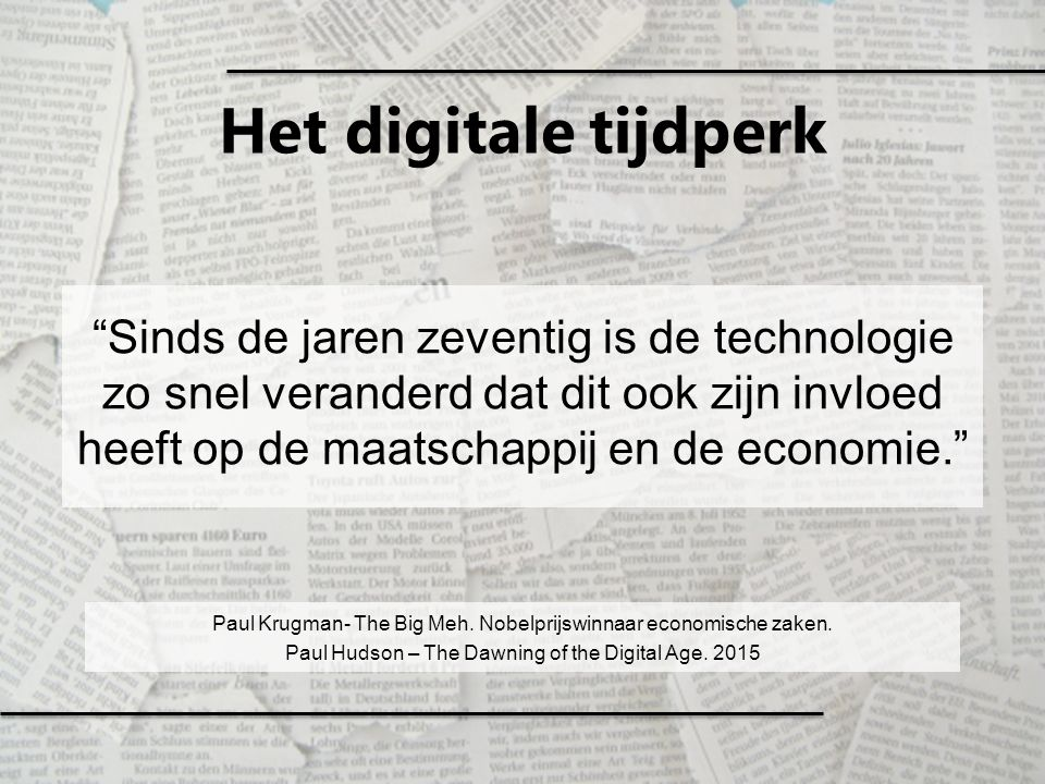 """Het digitale tijdperk """"Sinds de jaren zeventig is de technologie zo snel veranderd dat dit ook zijn invloed heeft op de maatschappij en de economie."""""""
