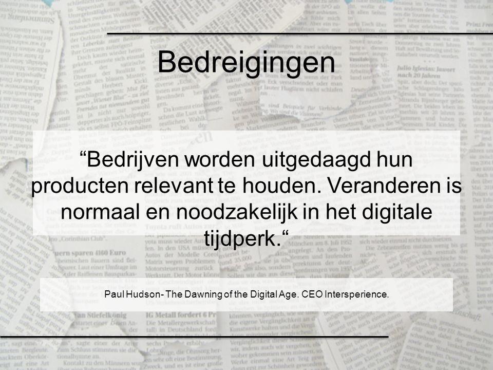 """Bedreigingen """"Bedrijven worden uitgedaagd hun producten relevant te houden. Veranderen is normaal en noodzakelijk in het digitale tijdperk."""" Paul Huds"""