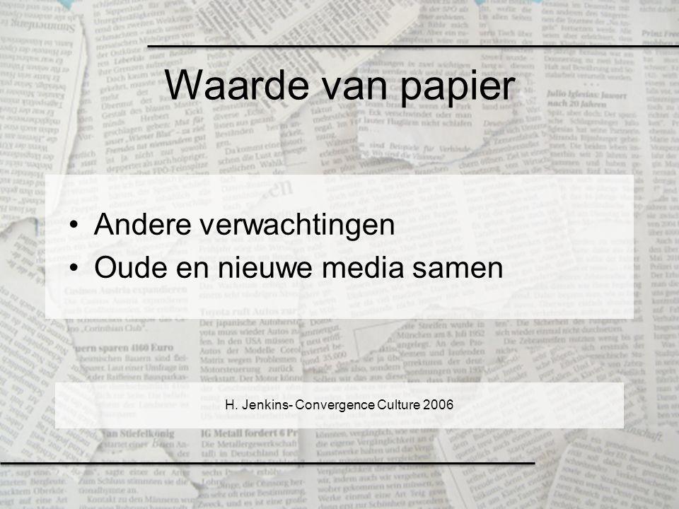Waarde van papier Andere verwachtingen Oude en nieuwe media samen H. Jenkins- Convergence Culture 2006