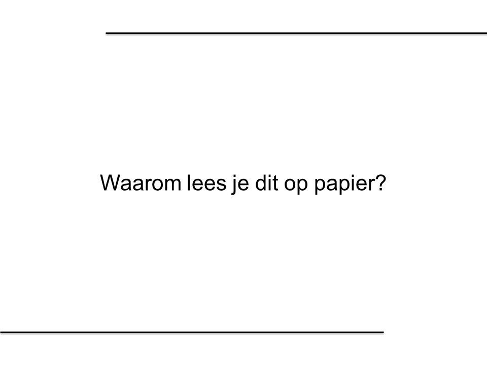 Waarom lees je dit op papier?