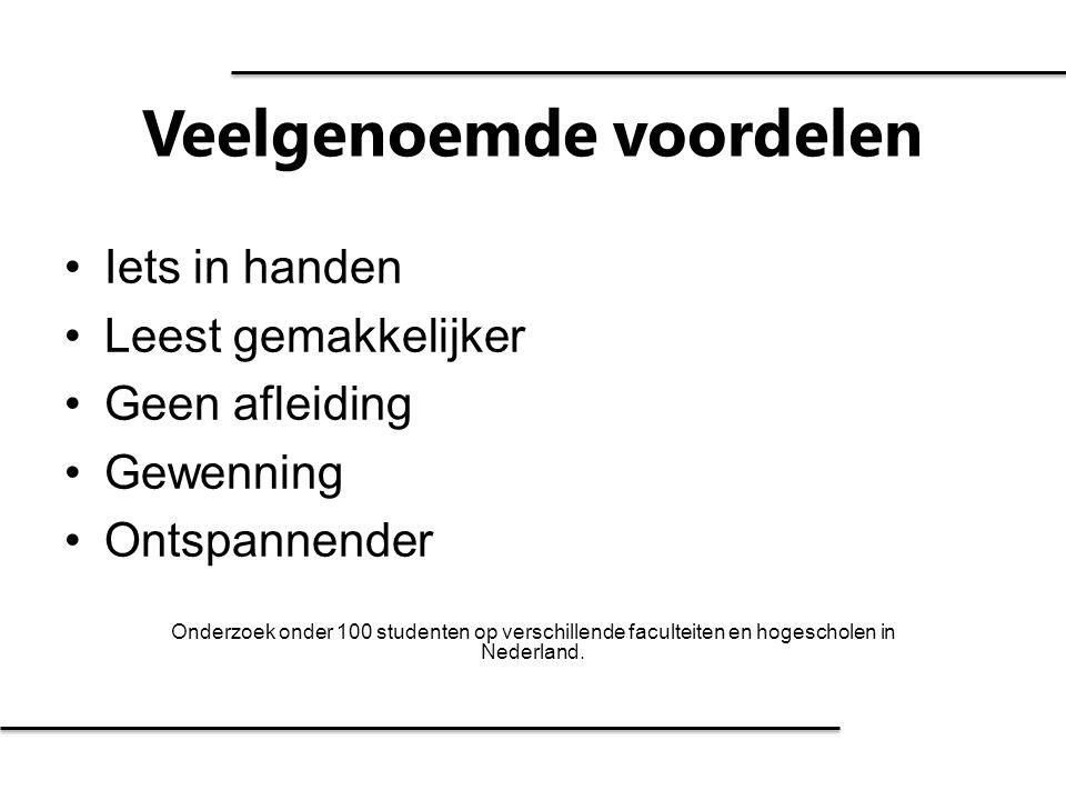 Veelgenoemde voordelen Onderzoek onder 100 studenten op verschillende faculteiten en hogescholen in Nederland. Iets in handen Leest gemakkelijker Geen