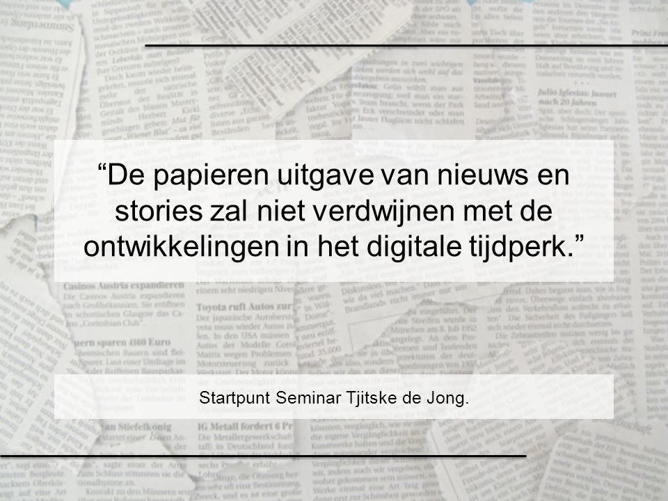 """""""De papieren uitgave van nieuws en stories zal niet verdwijnen met de ontwikkelingen in het digitale tijdperk."""" Startpunt Seminar Tjitske de Jong."""