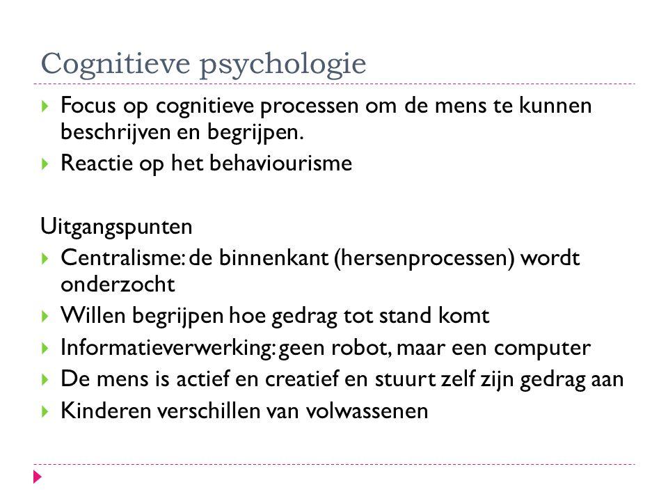 Cognitieve psychologie  Focus op cognitieve processen om de mens te kunnen beschrijven en begrijpen.