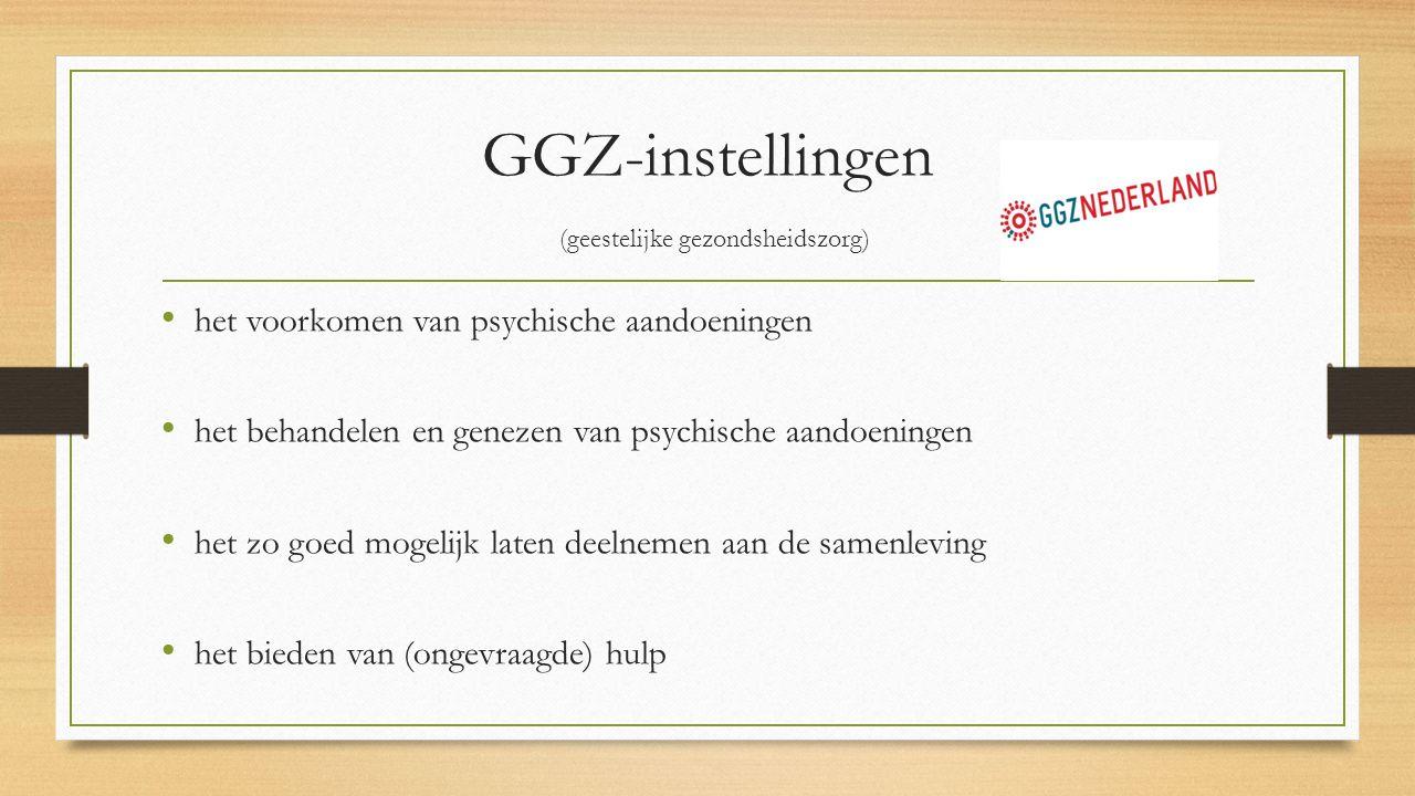 GGZ-instellingen (geestelijke gezondsheidszorg) het voorkomen van psychische aandoeningen het behandelen en genezen van psychische aandoeningen het zo goed mogelijk laten deelnemen aan de samenleving het bieden van (ongevraagde) hulp