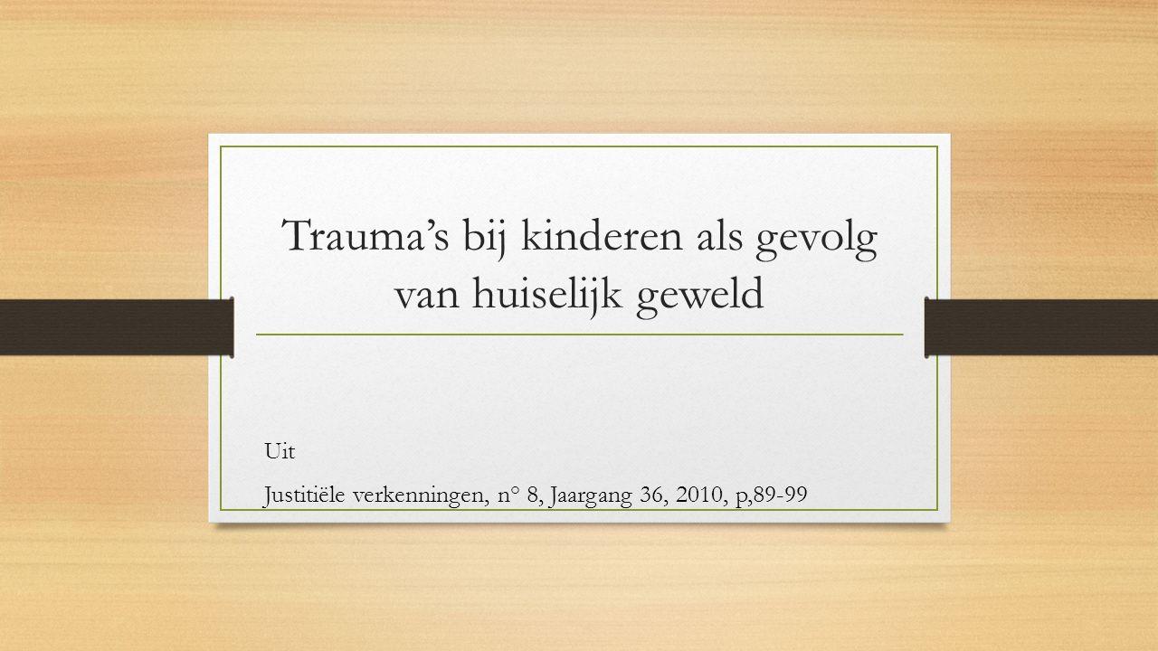 Trauma's bij kinderen als gevolg van huiselijk geweld Uit Justitiële verkenningen, n° 8, Jaargang 36, 2010, p,89-99