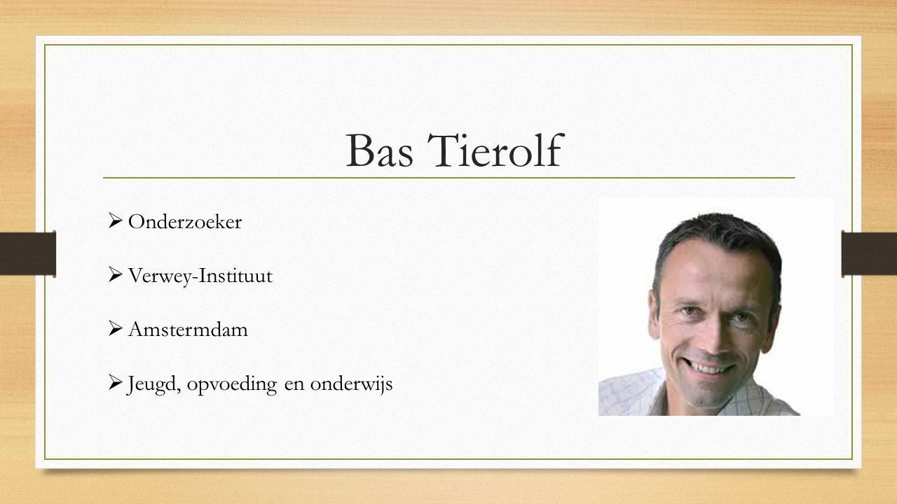 Bas Tierolf  Onderzoeker  Verwey-Instituut  Amstermdam  Jeugd, opvoeding en onderwijs
