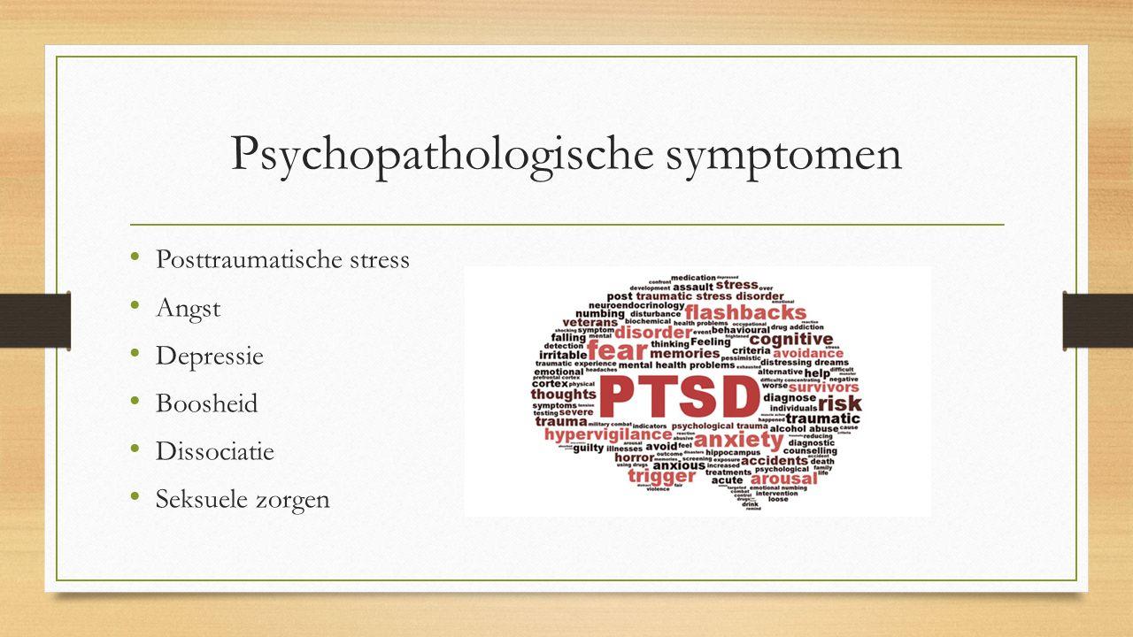 Psychopathologische symptomen Posttraumatische stress Angst Depressie Boosheid Dissociatie Seksuele zorgen