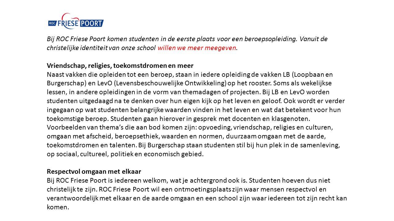 Bij ROC Friese Poort komen studenten in de eerste plaats voor een beroepsopleiding. Vanuit de christelijke identiteit van onze school willen we meer m
