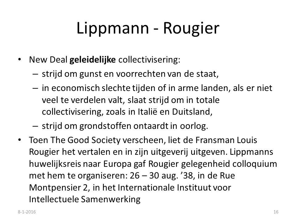 Lippmann - Rougier New Deal geleidelijke collectivisering: – strijd om gunst en voorrechten van de staat, – in economisch slechte tijden of in arme landen, als er niet veel te verdelen valt, slaat strijd om in totale collectivisering, zoals in Italië en Duitsland, – strijd om grondstoffen ontaardt in oorlog.
