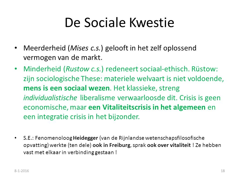 De Sociale Kwestie Meerderheid (Mises c.s.) gelooft in het zelf oplossend vermogen van de markt. Minderheid (Rustow c.s.) redeneert sociaal-ethisch. R