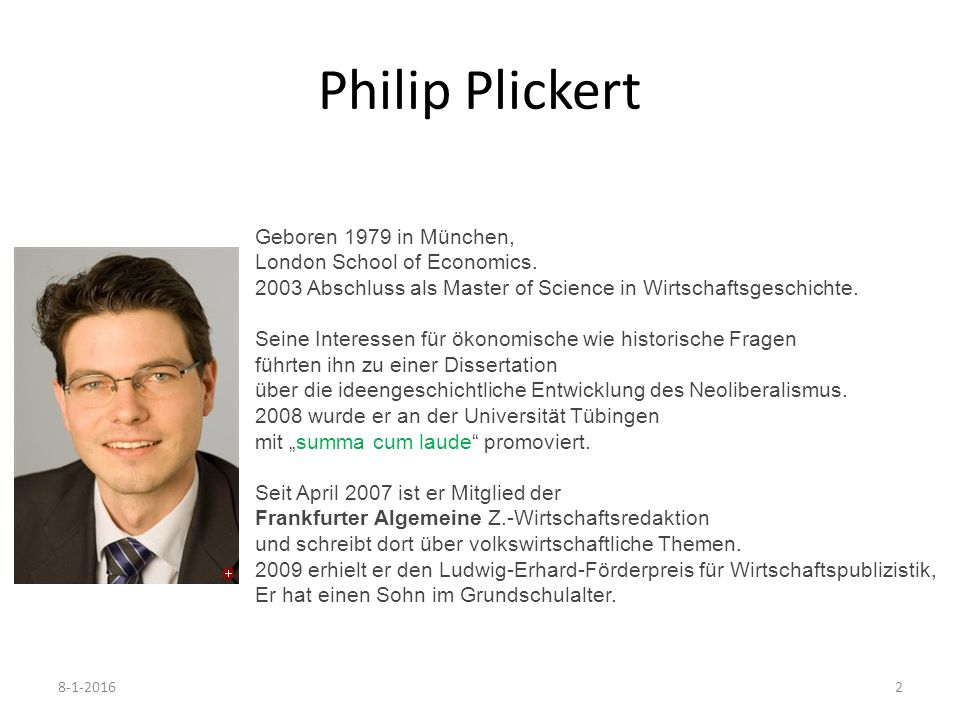 Philip Plickert 8-1-20162 Geboren 1979 in München, London School of Economics. 2003 Abschluss als Master of Science in Wirtschaftsgeschichte. Seine In