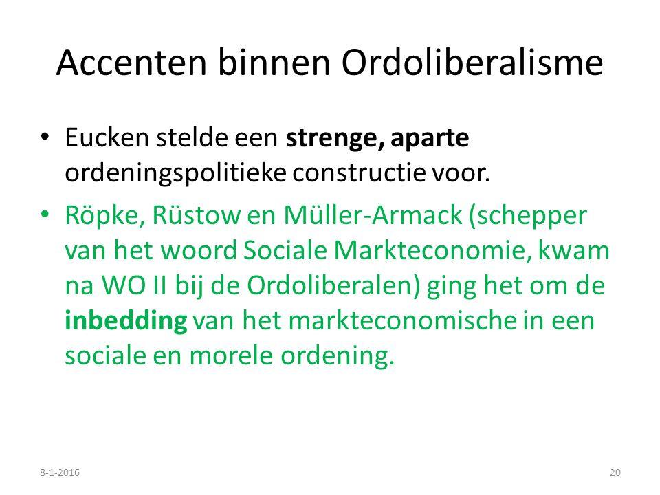 Accenten binnen Ordoliberalisme Eucken stelde een strenge, aparte ordeningspolitieke constructie voor. Röpke, Rüstow en Müller-Armack (schepper van he