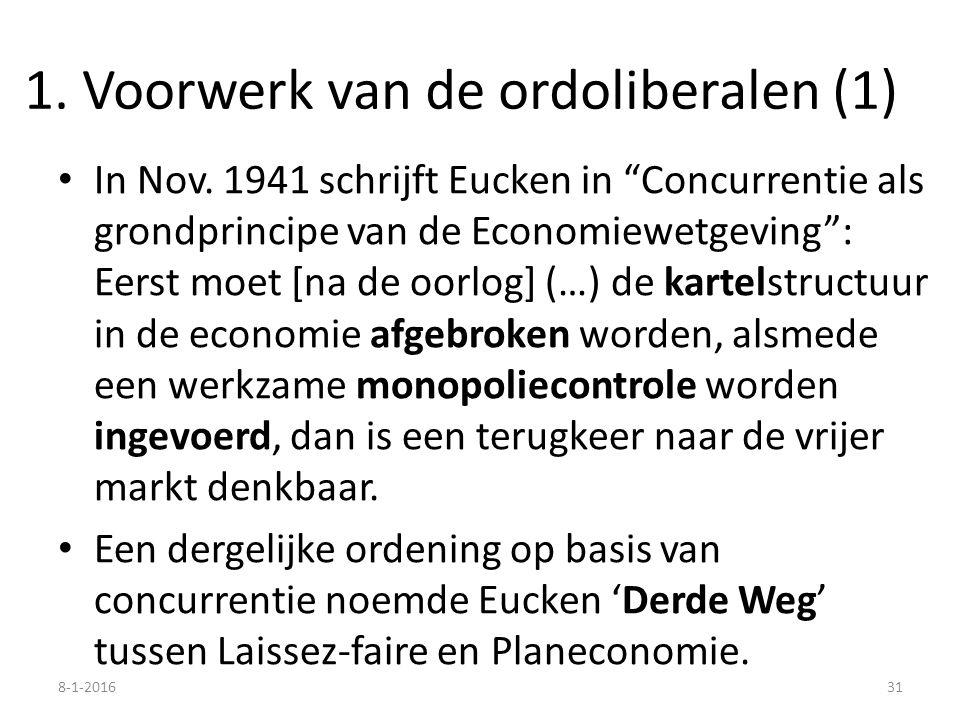 """1. Voorwerk van de ordoliberalen (1) In Nov. 1941 schrijft Eucken in """"Concurrentie als grondprincipe van de Economiewetgeving"""": Eerst moet [na de oorl"""