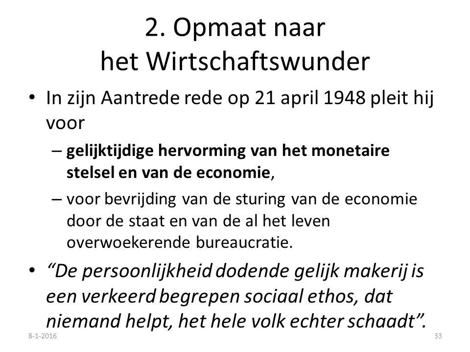 2. Opmaat naar het Wirtschaftswunder In zijn Aantrede rede op 21 april 1948 pleit hij voor – gelijktijdige hervorming van het monetaire stelsel en van