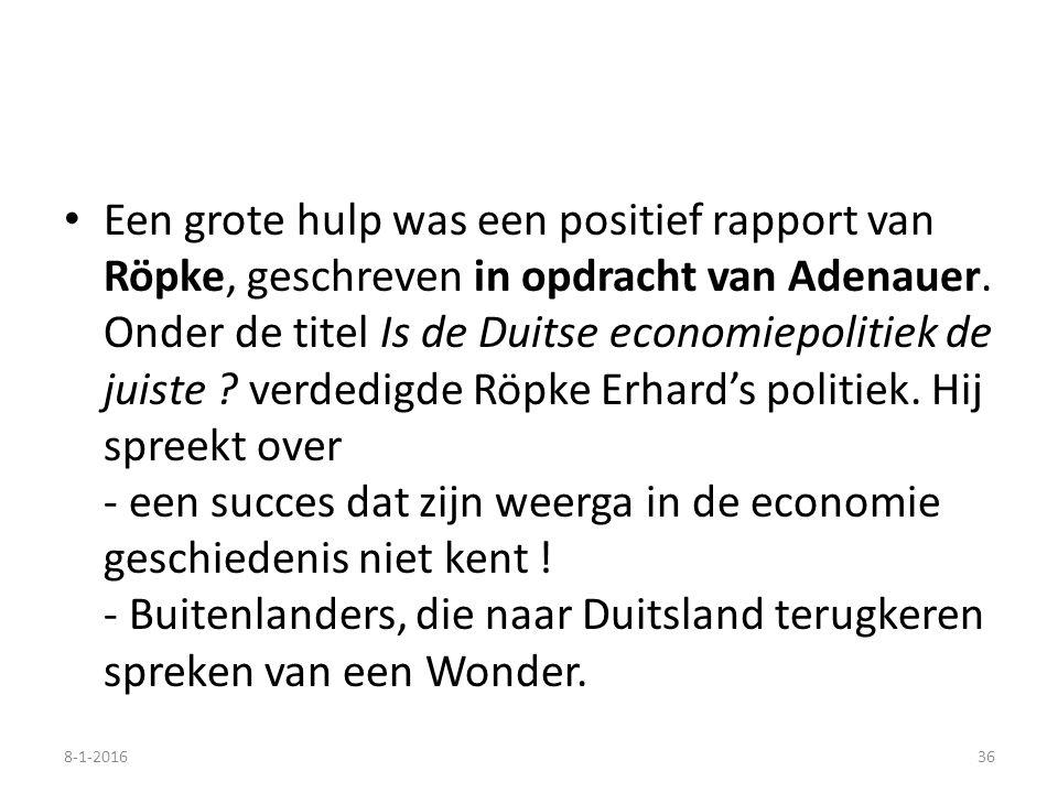 Een grote hulp was een positief rapport van Röpke, geschreven in opdracht van Adenauer. Onder de titel Is de Duitse economiepolitiek de juiste ? verde