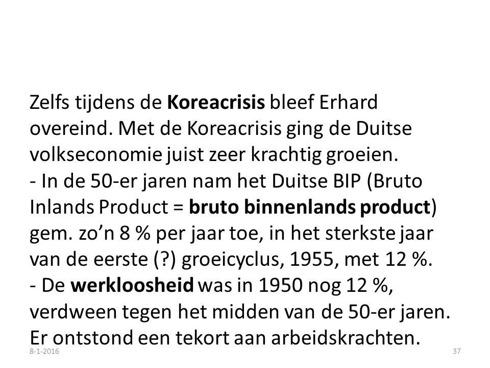 Zelfs tijdens de Koreacrisis bleef Erhard overeind. Met de Koreacrisis ging de Duitse volkseconomie juist zeer krachtig groeien. - In de 50-er jaren n