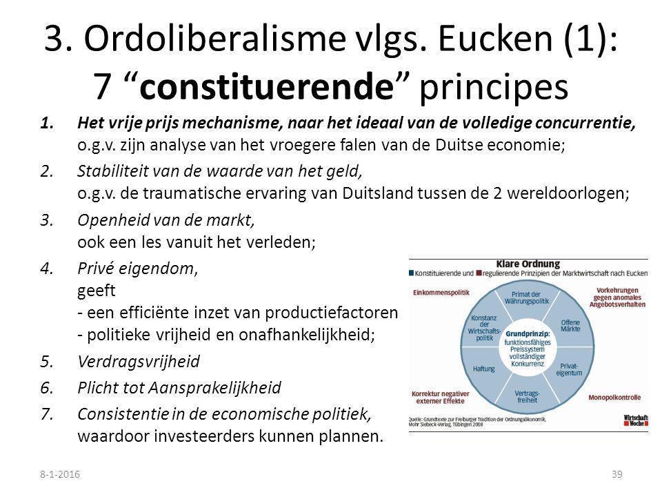 """3. Ordoliberalisme vlgs. Eucken (1): 7 """"constituerende"""" principes 1.Het vrije prijs mechanisme, naar het ideaal van de volledige concurrentie, o.g.v."""