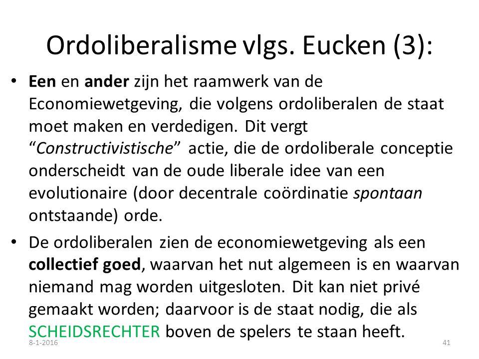 Ordoliberalisme vlgs. Eucken (3): Een en ander zijn het raamwerk van de Economiewetgeving, die volgens ordoliberalen de staat moet maken en verdedigen