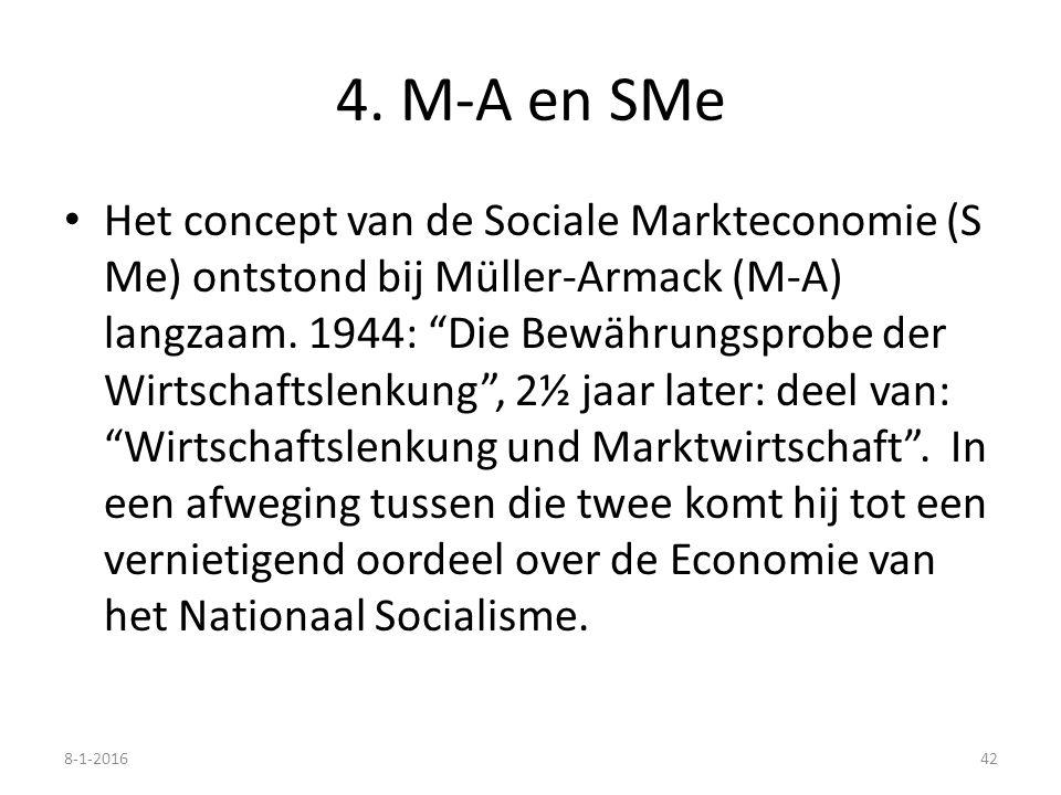 "4. M-A en SMe Het concept van de Sociale Markteconomie (S Me) ontstond bij Müller-Armack (M-A) langzaam. 1944: ""Die Bewährungsprobe der Wirtschaftslen"