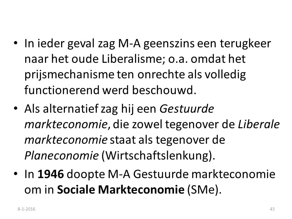 In ieder geval zag M-A geenszins een terugkeer naar het oude Liberalisme; o.a. omdat het prijsmechanisme ten onrechte als volledig functionerend werd