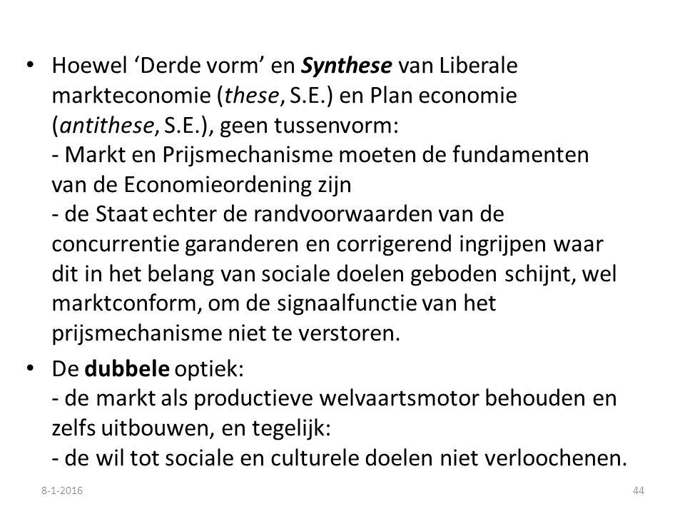 Hoewel 'Derde vorm' en Synthese van Liberale markteconomie (these, S.E.) en Plan economie (antithese, S.E.), geen tussenvorm: - Markt en Prijsmechanisme moeten de fundamenten van de Economieordening zijn - de Staat echter de randvoorwaarden van de concurrentie garanderen en corrigerend ingrijpen waar dit in het belang van sociale doelen geboden schijnt, wel marktconform, om de signaalfunctie van het prijsmechanisme niet te verstoren.