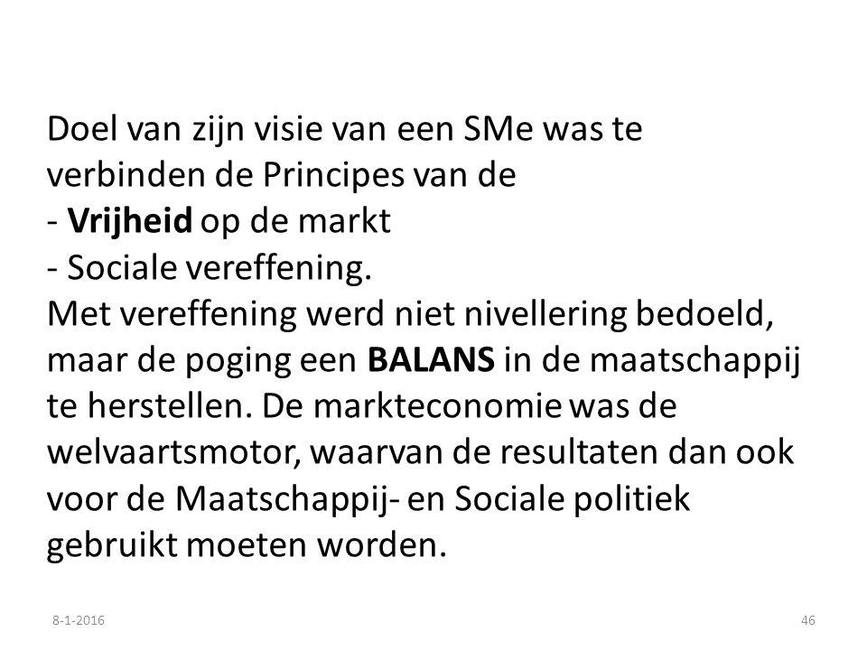 Doel van zijn visie van een SMe was te verbinden de Principes van de - Vrijheid op de markt - Sociale vereffening. Met vereffening werd niet nivelleri