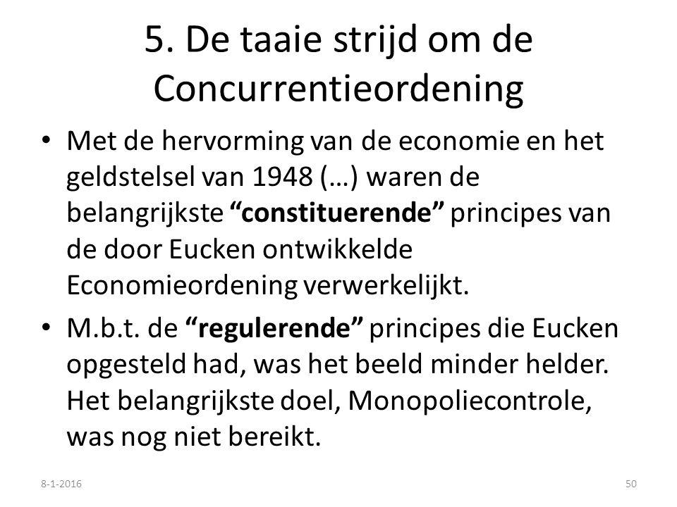 """5. De taaie strijd om de Concurrentieordening Met de hervorming van de economie en het geldstelsel van 1948 (…) waren de belangrijkste """"constituerende"""
