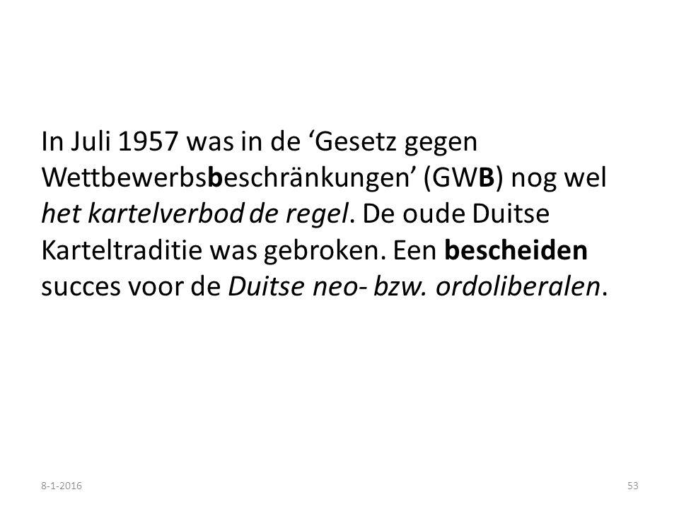 In Juli 1957 was in de 'Gesetz gegen Wettbewerbsbeschränkungen' (GWB) nog wel het kartelverbod de regel. De oude Duitse Karteltraditie was gebroken. E