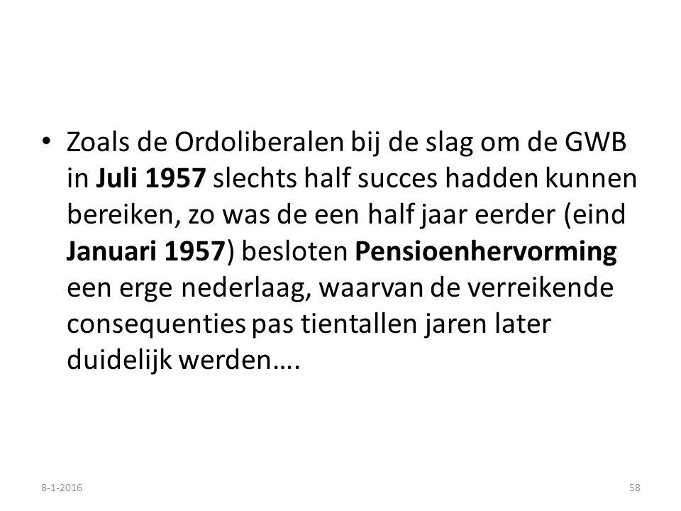 Zoals de Ordoliberalen bij de slag om de GWB in Juli 1957 slechts half succes hadden kunnen bereiken, zo was de een half jaar eerder (eind Januari 1957) besloten Pensioenhervorming een erge nederlaag, waarvan de verreikende consequenties pas tientallen jaren later duidelijk werden….