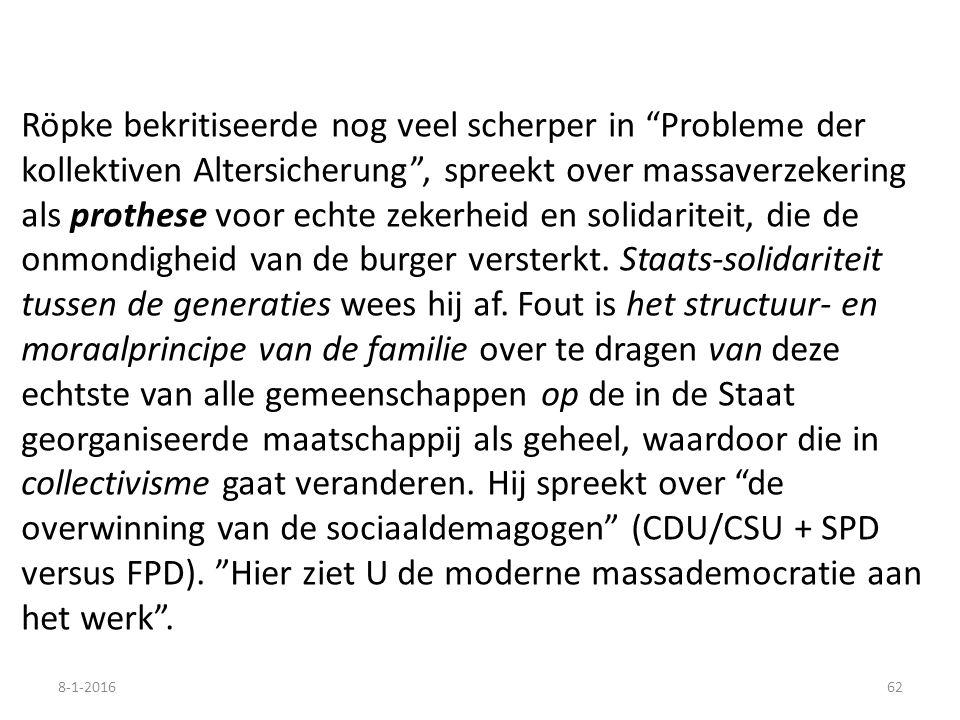 Röpke bekritiseerde nog veel scherper in Probleme der kollektiven Altersicherung , spreekt over massaverzekering als prothese voor echte zekerheid en solidariteit, die de onmondigheid van de burger versterkt.