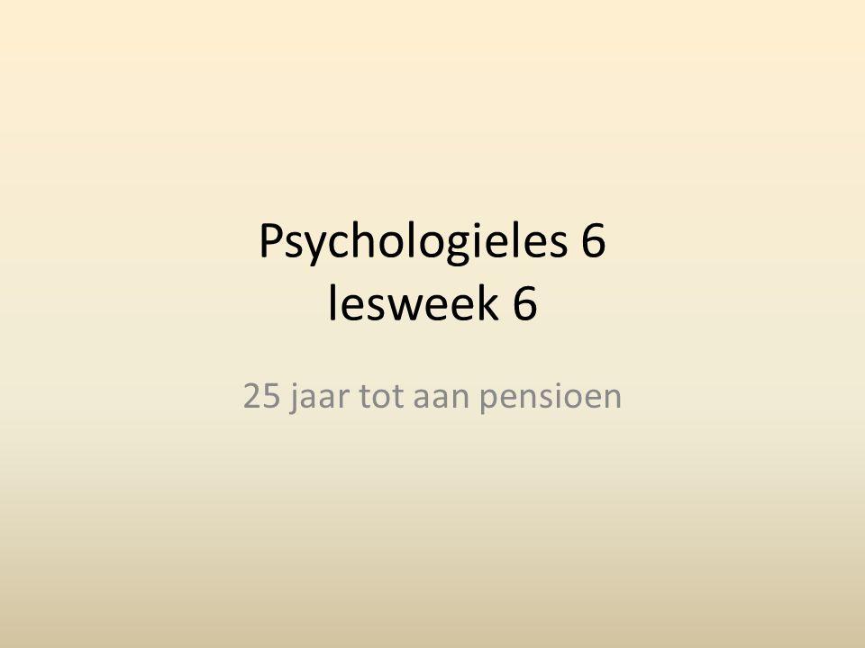 Psychologieles 6 lesweek 6 25 jaar tot aan pensioen