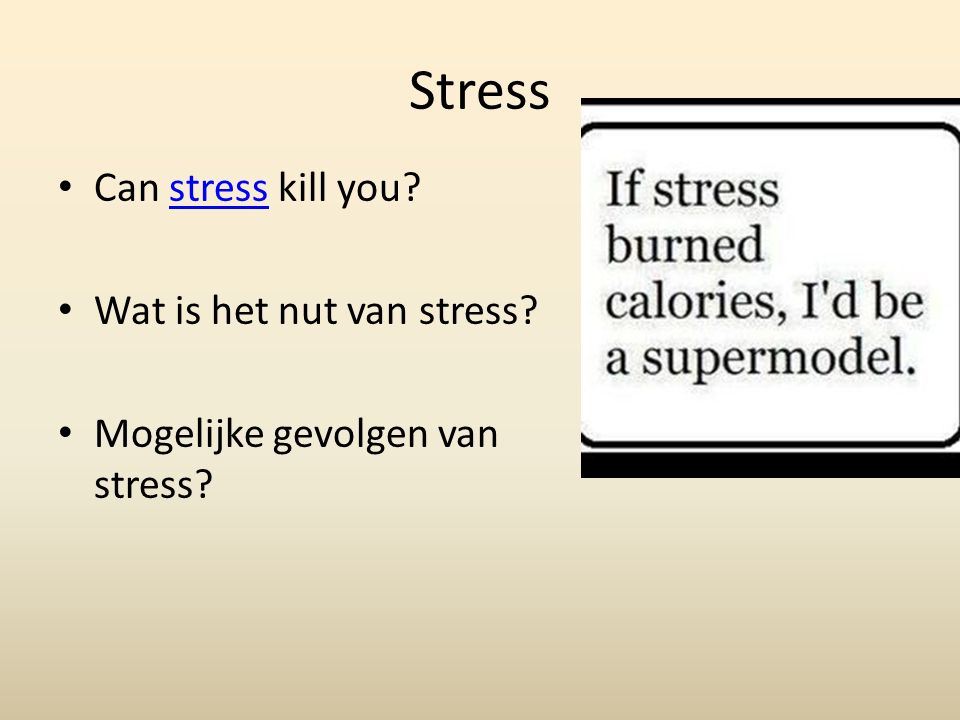 Stress Can stress kill you?stress Wat is het nut van stress? Mogelijke gevolgen van stress?