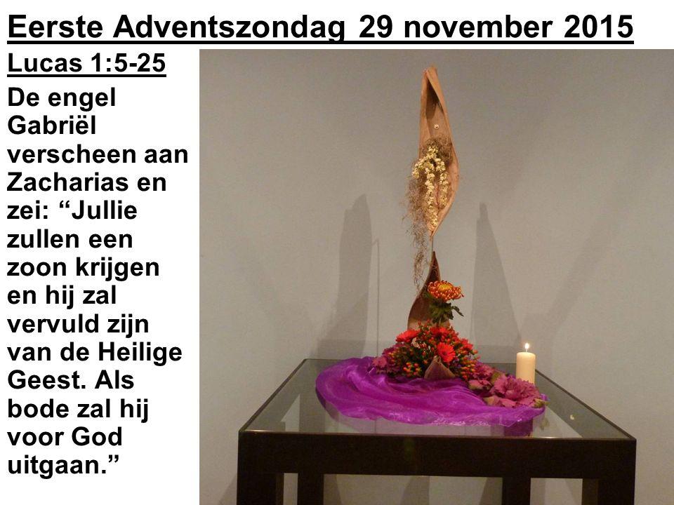 Eerste Adventszondag 29 november 2015 Lucas 1:5-25 De engel Gabriël verscheen aan Zacharias en zei: Jullie zullen een zoon krijgen en hij zal vervuld zijn van de Heilige Geest.