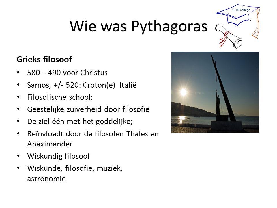 Wie was Pythagoras (2) Zag wiskunde als wetenschap Leer van Pythagoras: het wezen van alles is wiskunde; Volgelingen: Pythagoreërs: onderlinge strikte loyaliteit Bepaalde symbolen mystiek (zie ster) Benadrukte belang van de studie van abstracte getallen Geïnteresseerd in: – Getal – Figuur – bewijs G-10 College