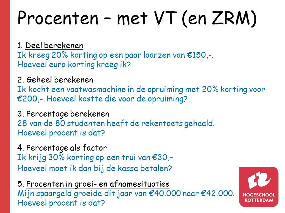Procenten – met VT (en ZRM) 1. Deel berekenen Ik kreeg 20% korting op een paar laarzen van €150,-. Hoeveel euro korting kreeg ik? 2. Geheel berekenen