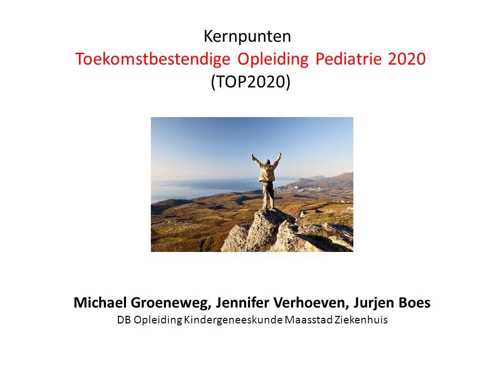 Kernpunten Toekomstbestendige Opleiding Pediatrie 2020 (TOP2020) Michael Groeneweg, Jennifer Verhoeven, Jurjen Boes DB Opleiding Kindergeneeskunde Maasstad Ziekenhuis