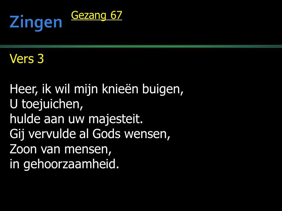 Vers 3 Heer, ik wil mijn knieën buigen, U toejuichen, hulde aan uw majesteit.