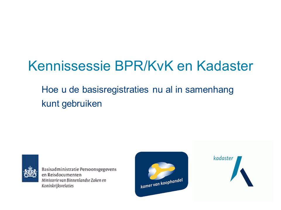 Kennissessie BPR/KvK en Kadaster Hoe u de basisregistraties nu al in samenhang kunt gebruiken