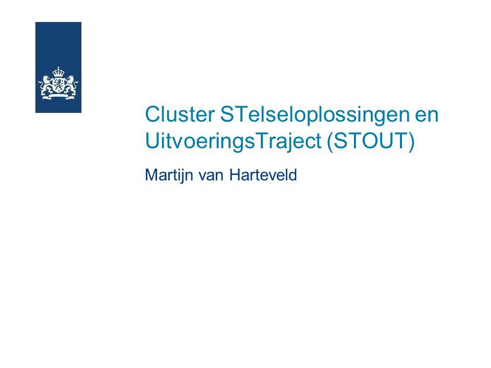 Cluster STelseloplossingen en UitvoeringsTraject (STOUT) Martijn van Harteveld