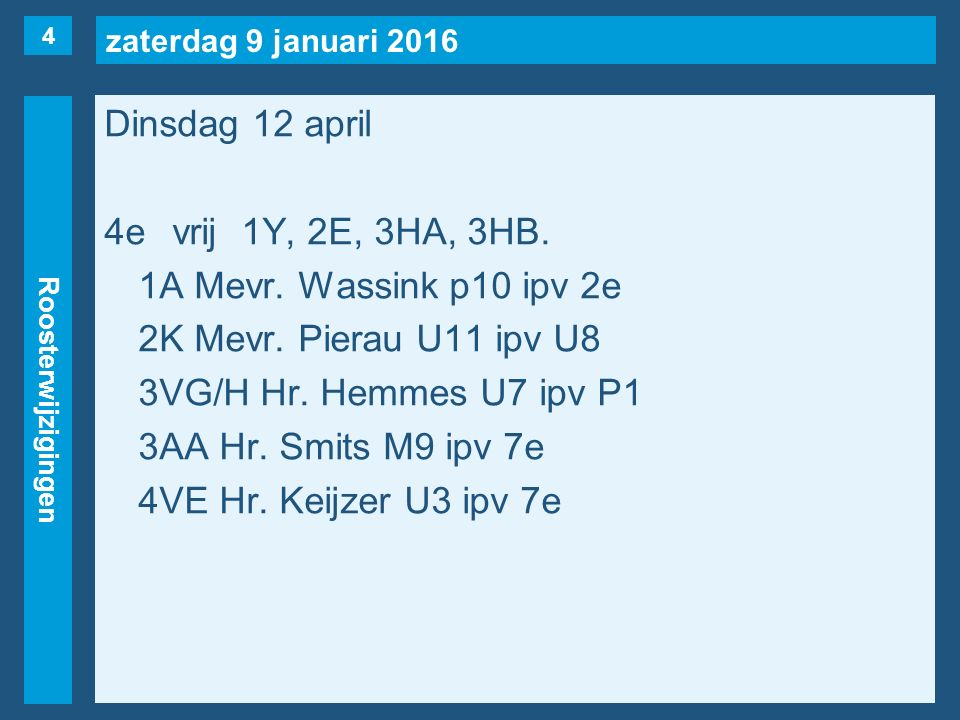 zaterdag 9 januari 2016 Roosterwijzigingen Dinsdag 12 april 4evrij1Y, 2E, 3HA, 3HB.