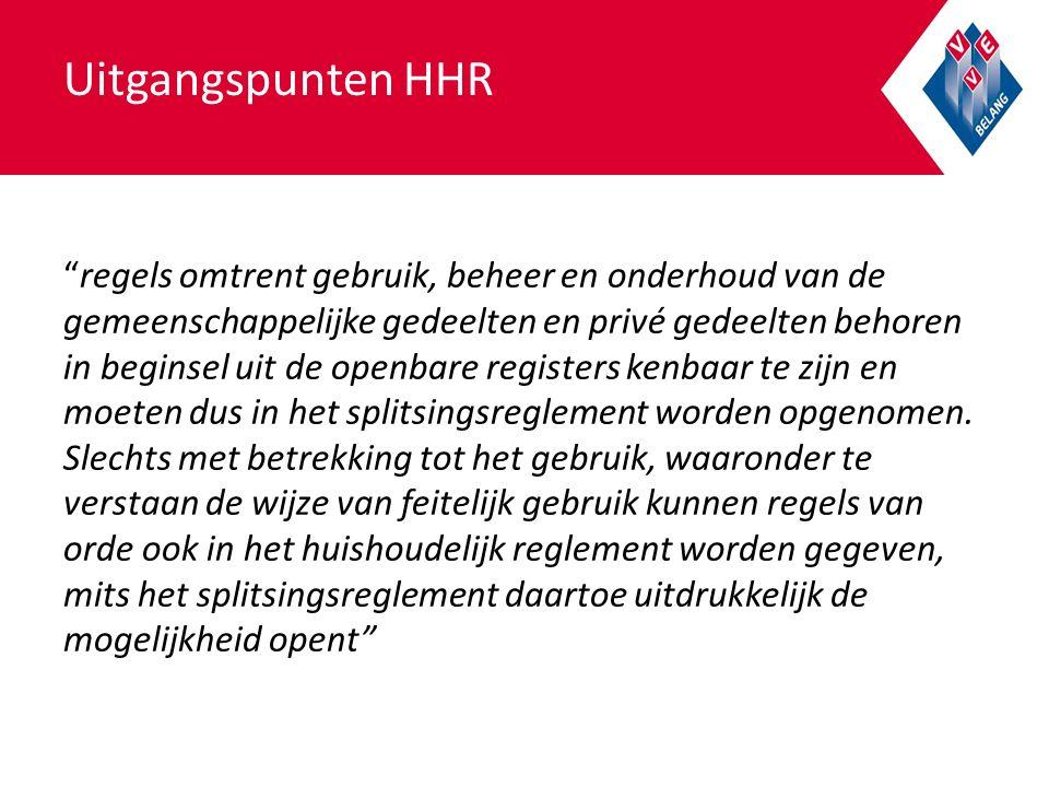 Uitgangspunten HHR regels omtrent gebruik, beheer en onderhoud van de gemeenschappelijke gedeelten en privé gedeelten behoren in beginsel uit de openbare registers kenbaar te zijn en moeten dus in het splitsingsreglement worden opgenomen.