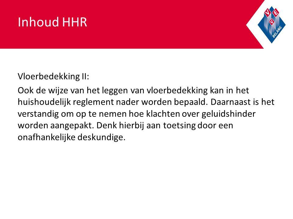 Inhoud HHR Vloerbedekking II: Ook de wijze van het leggen van vloerbedekking kan in het huishoudelijk reglement nader worden bepaald.