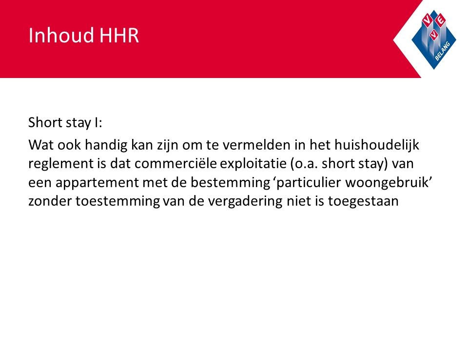 Inhoud HHR Short stay I: Wat ook handig kan zijn om te vermelden in het huishoudelijk reglement is dat commerciële exploitatie (o.a.