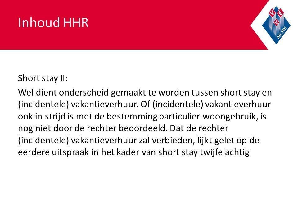 Inhoud HHR Short stay II: Wel dient onderscheid gemaakt te worden tussen short stay en (incidentele) vakantieverhuur.