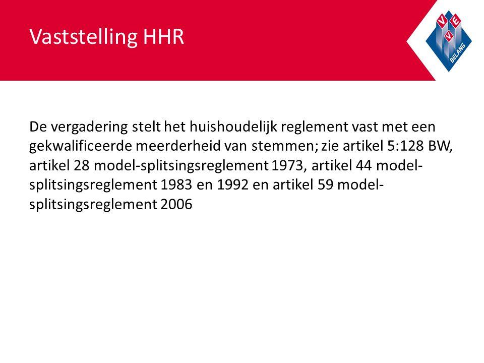 Vaststelling HHR De vergadering stelt het huishoudelijk reglement vast met een gekwalificeerde meerderheid van stemmen; zie artikel 5:128 BW, artikel 28 model-splitsingsreglement 1973, artikel 44 model- splitsingsreglement 1983 en 1992 en artikel 59 model- splitsingsreglement 2006