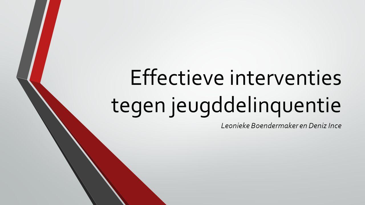 Effectieve interventies tegen jeugddelinquentie Leonieke Boendermaker en Deniz Ince
