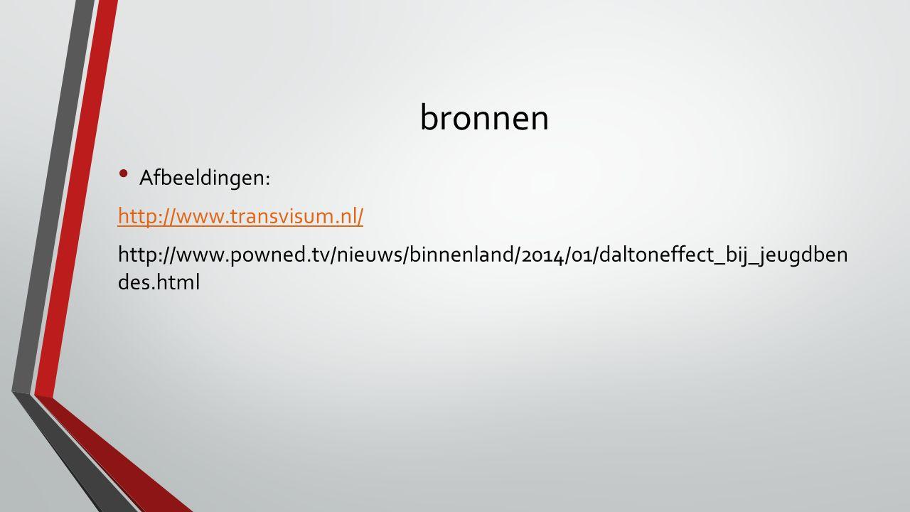 bronnen Afbeeldingen: http://www.transvisum.nl/ http://www.powned.tv/nieuws/binnenland/2014/01/daltoneffect_bij_jeugdben des.html
